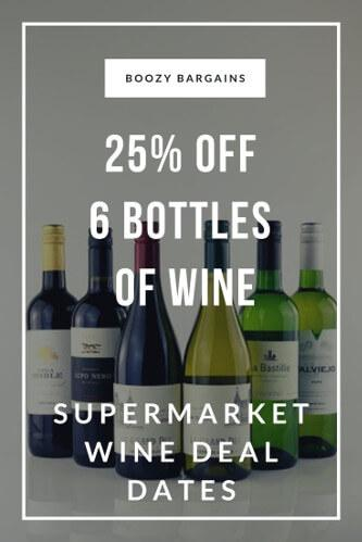 25% off 6 Bottles of Wine - Supermarket Wine Deal Dates 2021