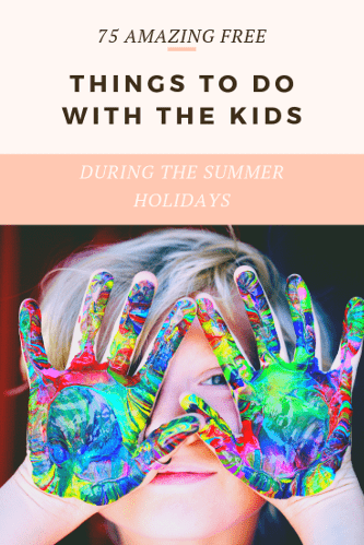 75 FREE Things to do in the summer holidays with kids